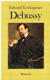 Debussy. La vita e l'opera