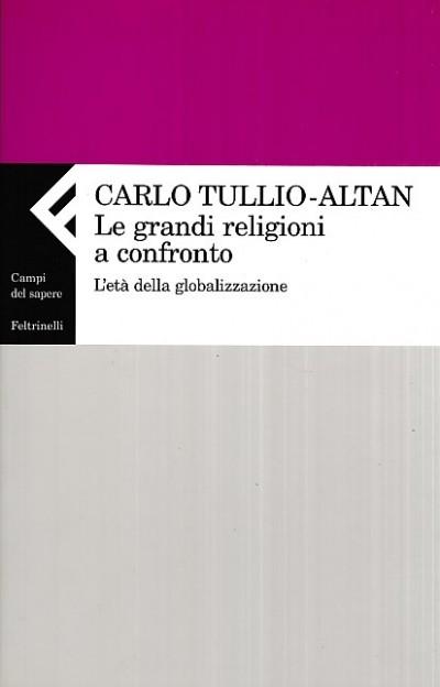Le grandi religioni a confronto. l'eta' della globalizzazione - Tullio-altan Carlo