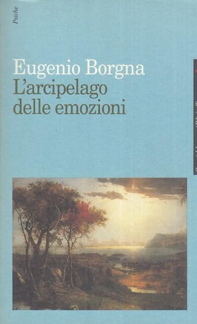 L'arcipelago delle emozioni - Borgna Eugenio