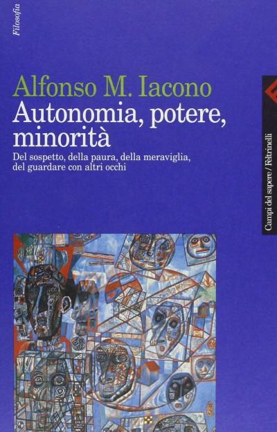 Autonomia, potere, minorit?. del sospetto, della paura, della meraviglia, del guardare con altri occhi - Iacono M. Alfonso