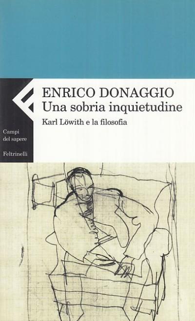 Una sobria inquietudine. karl lowith e la filosofia - Donaggio Enrico