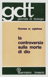 La controversia sulla morte di Dio. Esposizione e valutazione critica degli scritti di T. J. J. Altizer, W. Hamilton, P. Van Buren