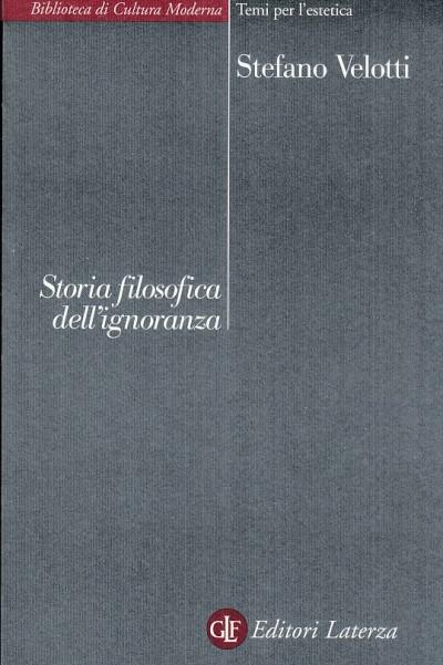 Storia filosofica dell'ignoranza - Velotti Stefano