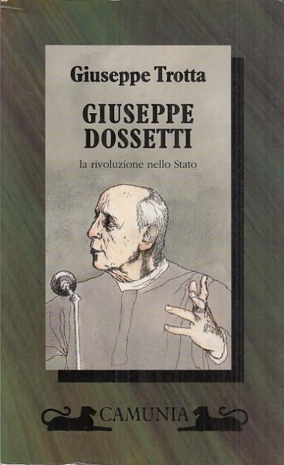 Giuseppe dossetti la rivoluzione nello stato - Trotta Giuseppe