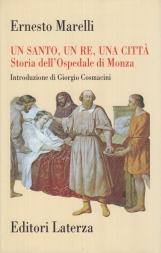 Un santo, un re, una citt?. Storia dell'Ospedale di Monza