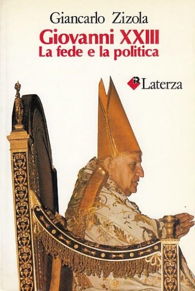 Giovanni xxiii la fede e la politica - Zizola Giancarlo