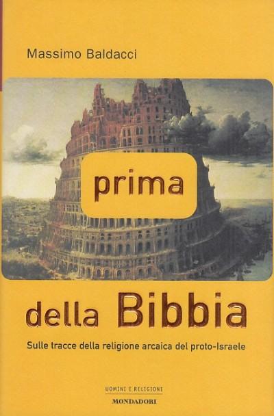 Prima della bibbia. sulle tracce della religione arcaica del proto-israele - Baldacci Massimo