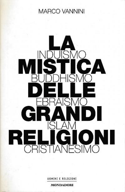 La mistica delle grandi religioni. induismo, buddhismo, ebraismo, islam, cristianesimo - Vannini Marco
