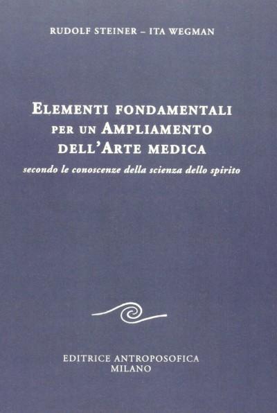 Elementi fondamentali per un ampliamento dell'arte medica secondo le conoscenze della scienza dello spirito - Steiner Rudolf - Wegman Ita