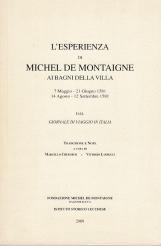 L'esperienzadi Michel Montaigne ai Bagni della Villa. 7 Maggio - 21 Settembre 1581 - 14 Agosto - 12 Settembre 1581. Dal giornale di viaggio in Italia