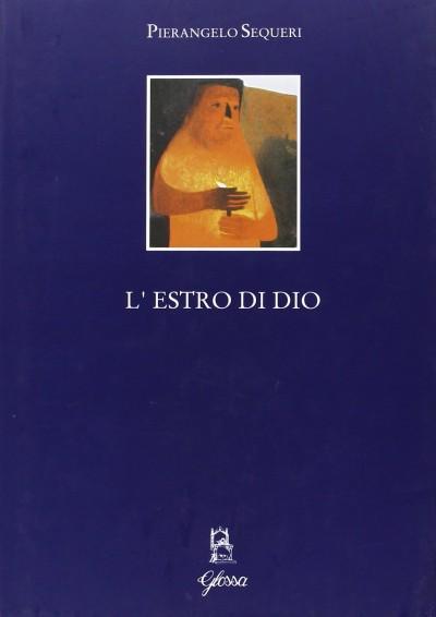 L'estro di dio. saggi di estetica - Sequeri Pierangelo