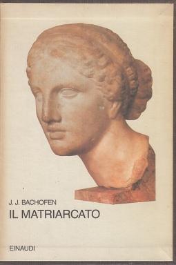 Il matriarcato Ricerca sulla ginecocrazia nel mondo antico nei suoi aspetti religiosi e giuridici