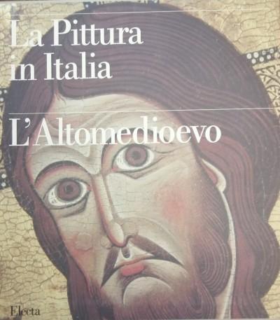 La pittura in italia. l'altomedioevo - Bertelli Carlo (a Cura)