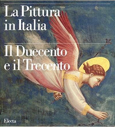 La pittura in italia il duecento e il trecento - Castelnuovo E.