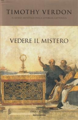 Vedere il mistero. Il genio artistico della liturgia cattolica