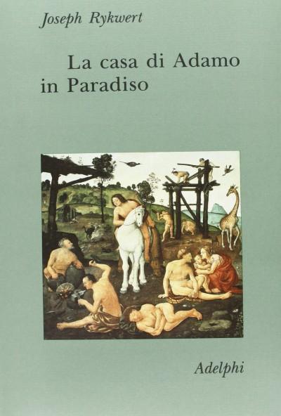 La casa di adamo in paradiso - Rykwert Joseph