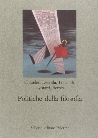 Politiche della filosofia - Chatelet - Derrida - Foucault - Lyotard - Serres