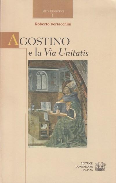 Agostino e la via unitatis - Bertacchini Roberto