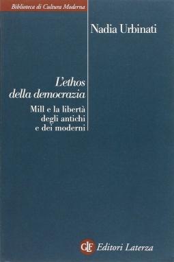 L'ethos della democrazia. Mill e la libert? degli antichi e dei moderni