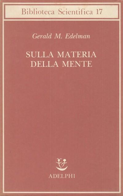 Sulla materia della mente - Edelman M. Gerald
