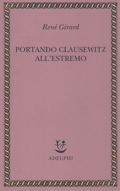 Portando clausewitz all'estremo - Girard Rene