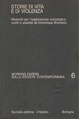 Storie di vita e di violenza. Materiali per l'esplorazione sociologica scelti e adattati da Dominique Brentano