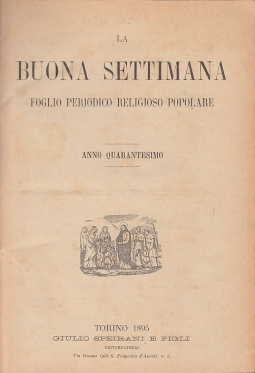 La Buona settimana foglio periodico religioso popolare. Anno quarantesimo. DAL N. 1 DEL 6 GENNAIO 1895 AL N. 52 DEL 29 DICEMBRE 1895.