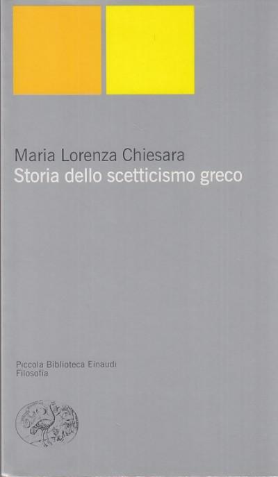 Storia dello scetticismo greco - Chiesara Maria Lorenza
