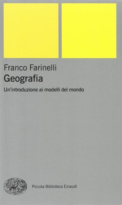 Geografia. un'introduzione ai modelli del mondo - Farinelli Franco