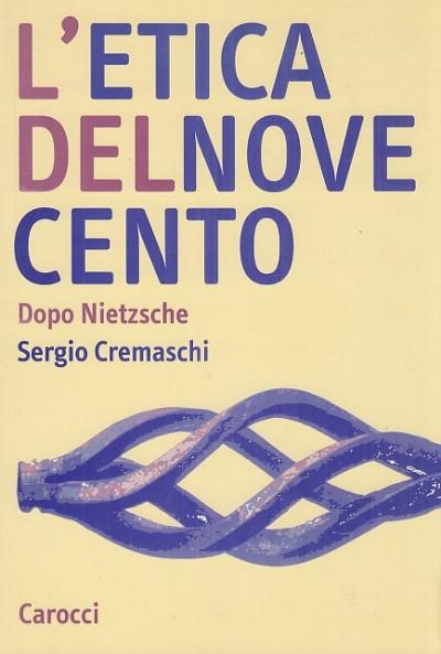 L'etica del novecento. dopo nietzsche - Cremaschi Sergio