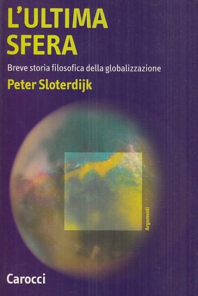 L'ultima sfera. breve storia filosofica della globalizzazione - Sloterdijk Peter