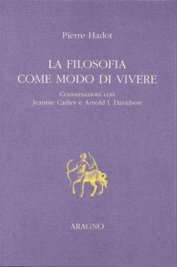 La filosofia come modo di vivere. Conversazioni con Jeannie Carlier e Arnold I. Davidson
