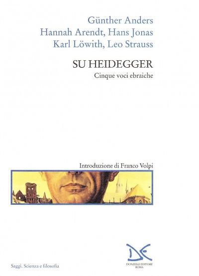 Su heidegger. cinque voci ebraiche - Anders Gunther - Arendt Hannah - Jonas Hans - Lowith Karl - Strauss Leo