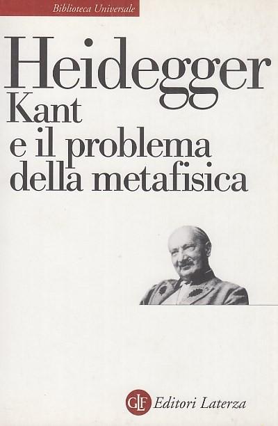 Kant e il problema della metafisica - Heidegger Martin