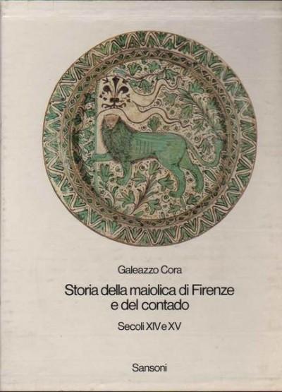 Storia della maiolica di firenze e del contado secoli xiv e xv - Cora Galeazzo