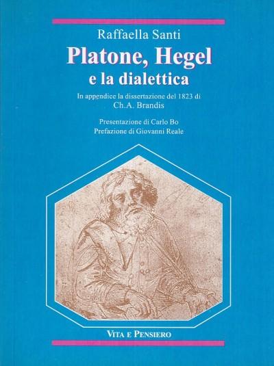 Platone, hegel e la dialettica. in appendice la dissertazione del 1823 di ch. a. brandis - Santi Raffaella