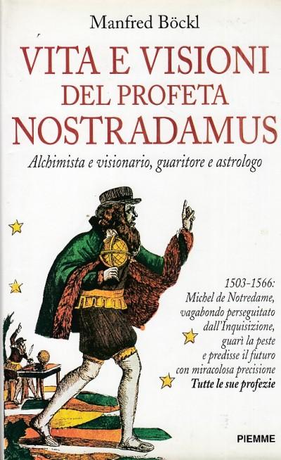 Vita e visioni del profeta nostradamus. alchimista e visionario, guaritore e astrologo - B?ckl Manfred