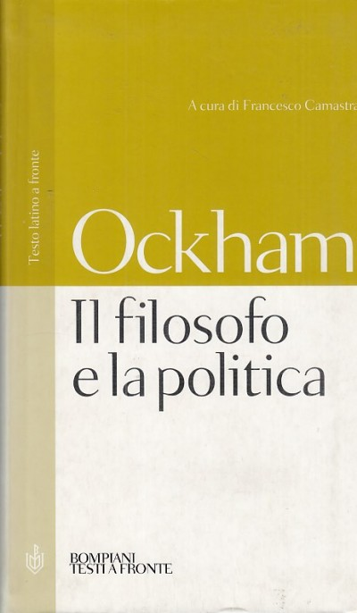Il filosofo e la politica. testo latino a fronte - Ockham