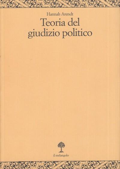 Teoria del giudizio politico. lezioni sulla filosofia politica di kant - Arendt Hannah