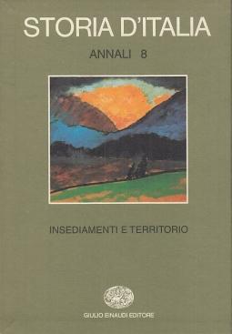 Insediamenti e territorio. Storia d'Italia Annali 8