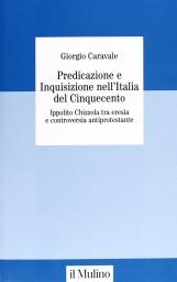 Predicazione e inquisizione nell'Italia del Cinquecento. Ippolito Chizzola tra eresia e controversia antiprotestante