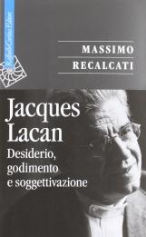 Jacques Lacan. Volume I: Desiderio, godimento e soggettivizzazione