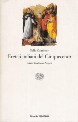 Eretici italiani del Cinquecento e prospettive di storia ereticale italiana del Cinquecento