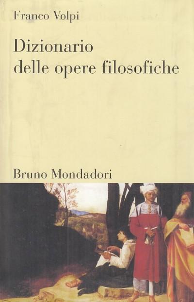 Dizionario delle opere filosofiche - Volpi Franco