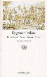 Epigrammi italiani. Da Machiavelli e Ariosto a Montale e Pasolini