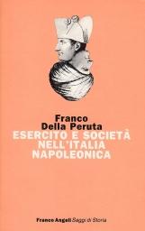 Esercito e societ? nell'Italia napoleonica. Dalla Cisalpina al Regno d'Italia