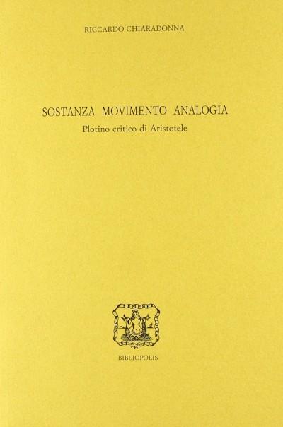 Sostanza, movimento, analogia. plotino critico di aristotele - Chiaradonna Riccardo