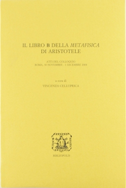 Il libro B della Metafisica di Aristotele. Atti del Colloquio. Roma, 30 novembre-1 dicembre 2000