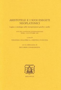 Aristotele e i suoi esegeti neoplatonici. Logica e ontologia nelle interpretazioni greche e arabe