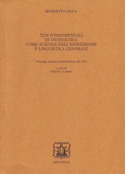 Tesi fondamentale di un'estetica come scienza dell'espressione e linguistica generale. Ristampa anastatica dell'edizione del 1900.